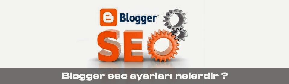 blogger-seo-ayarlari-nelerdir