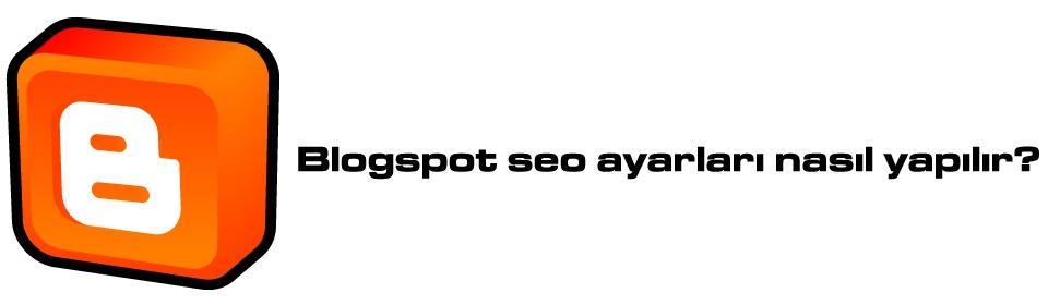 blogspot-seo-ayarlari-nasil-yapilir