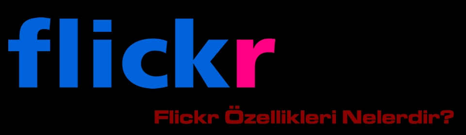 flickr-ozellikleri-nelerdir