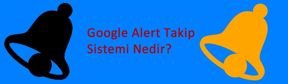 google-alert-takip-sistemi-nedir