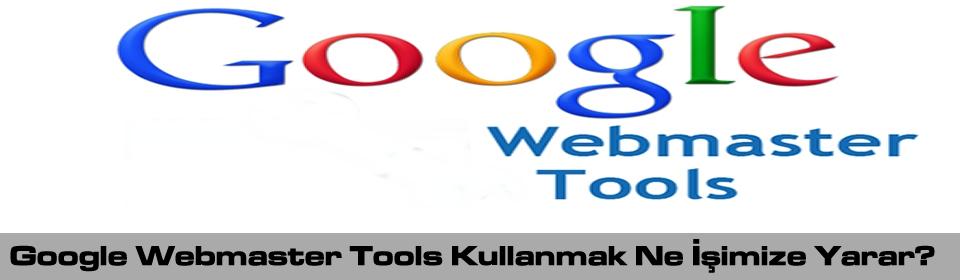 google-webmaster-tools-kullanmak-ne-isimize-yarar