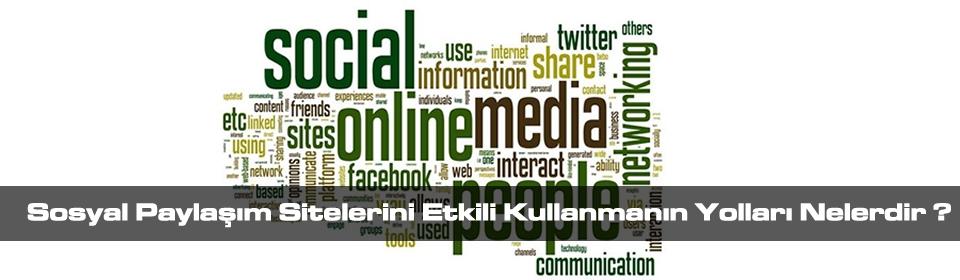 sosyal-paylasim-sitelerini-etkili-kullanmanin-yollari-nelerdir