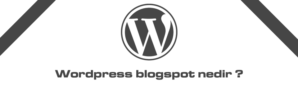 wordpress-blogspot-nedir