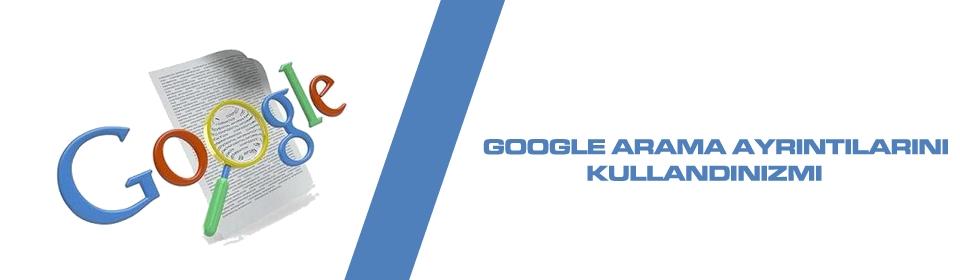 google-arama-ayrintilarini-kullandinizmi