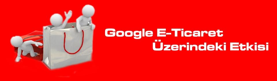 google-eticaret-uzerindeki-etkisi
