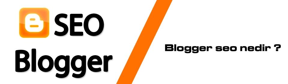 blogger-seo-nedir