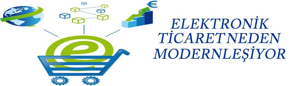 elektronik-ticaret-neden-modernlesiyor