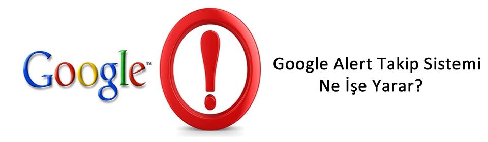 google-alert-takip-sistemi-ne-ise-yarar