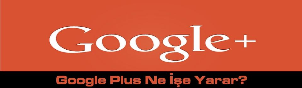 google-plus-ne-ise-yarar