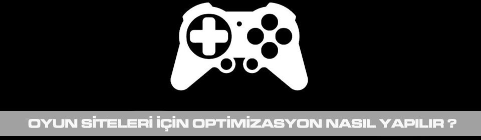 oyun-siteleri-optimizasyonu-nasil-yapilir