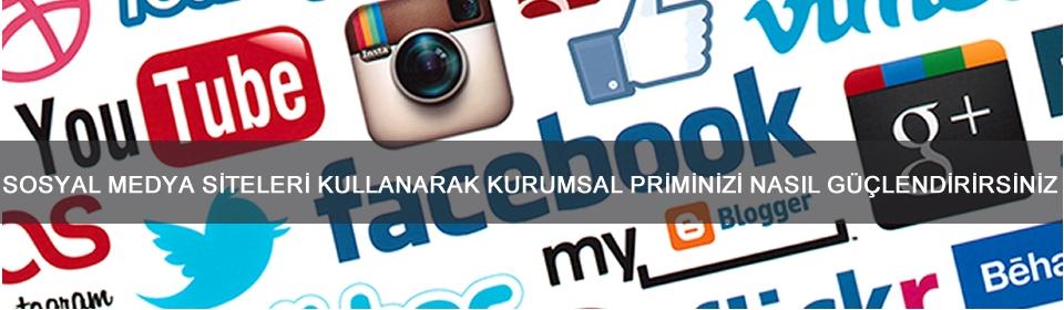 sosyal-medya-siteleri-kullanarak-kurumsal-priminizi-nasıl-guclendirirsiniz