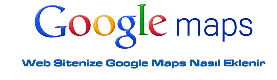 web-sitenize-google-maps-nasil-eklenir