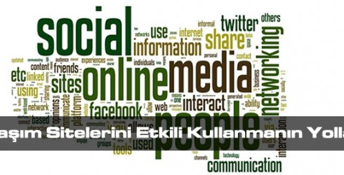 Sosyal Paylaşım Sitelerini Etkili Kullanmanın Yolları Nelerdir