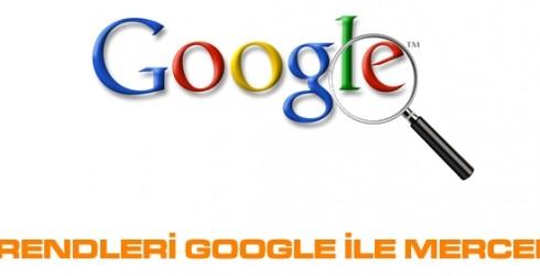 Arama Trendleri Google İle Mercek Altında!