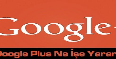 Google Plus Ne İşe Yarar